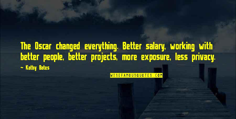 You Changed Everything Quotes By Kathy Bates: The Oscar changed everything. Better salary, working with