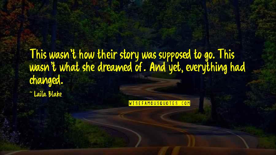 You Changed Everything Quotes By Laila Blake: This wasn't how their story was supposed to