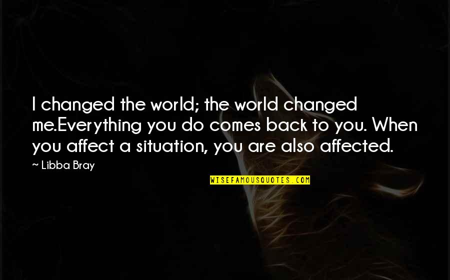 You Changed Everything Quotes By Libba Bray: I changed the world; the world changed me.Everything
