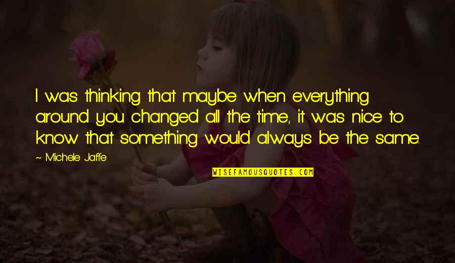 You Changed Everything Quotes By Michele Jaffe: I was thinking that maybe when everything around