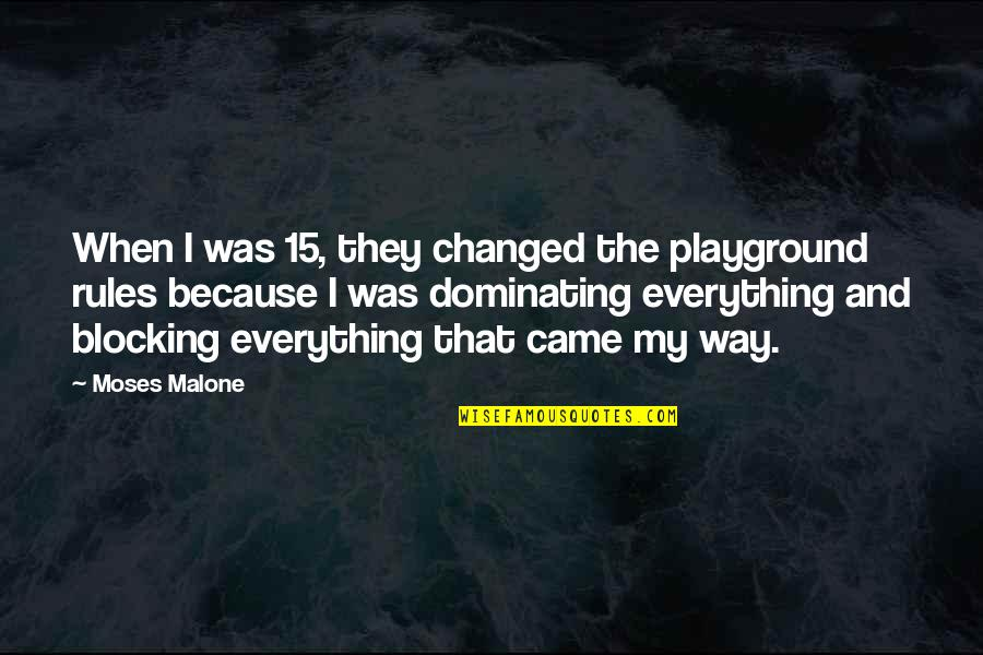You Changed Everything Quotes By Moses Malone: When I was 15, they changed the playground