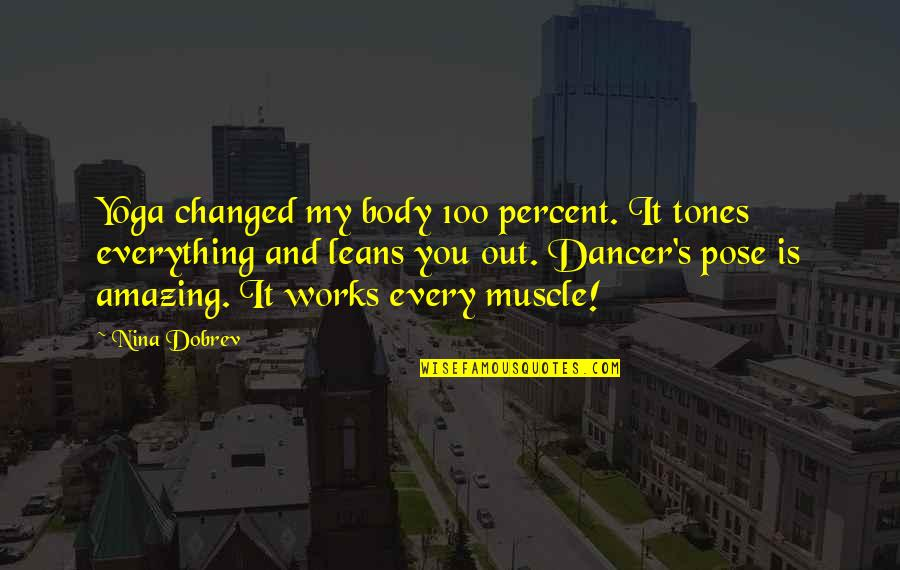 You Changed Everything Quotes By Nina Dobrev: Yoga changed my body 100 percent. It tones