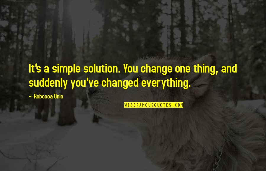 You Changed Everything Quotes By Rebecca Onie: It's a simple solution. You change one thing,