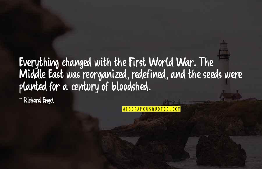 You Changed Everything Quotes By Richard Engel: Everything changed with the First World War. The