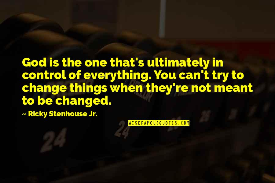 You Changed Everything Quotes By Ricky Stenhouse Jr.: God is the one that's ultimately in control