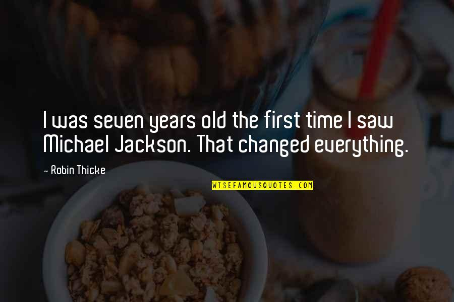 You Changed Everything Quotes By Robin Thicke: I was seven years old the first time