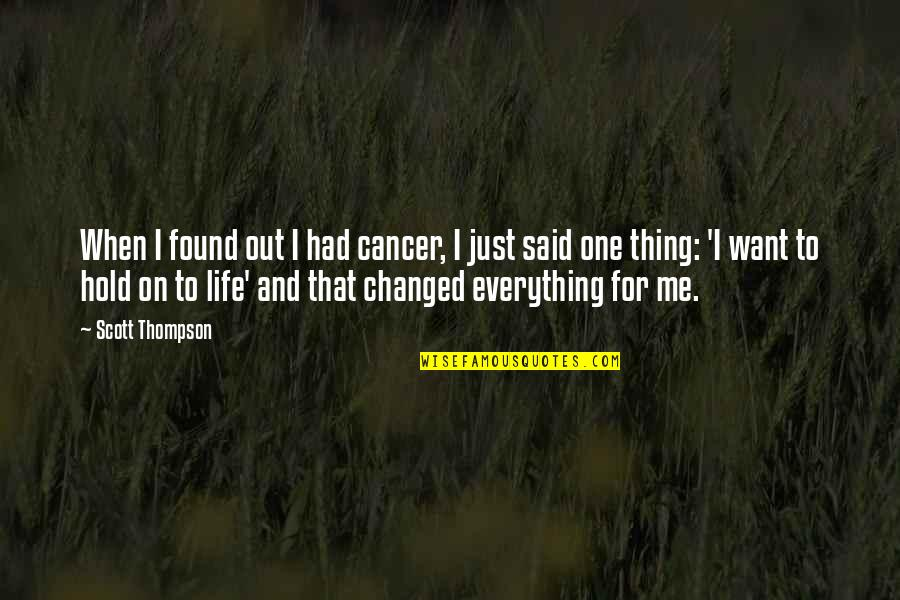 You Changed Everything Quotes By Scott Thompson: When I found out I had cancer, I