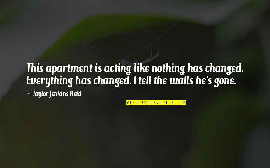 You Changed Everything Quotes By Taylor Jenkins Reid: This apartment is acting like nothing has changed.