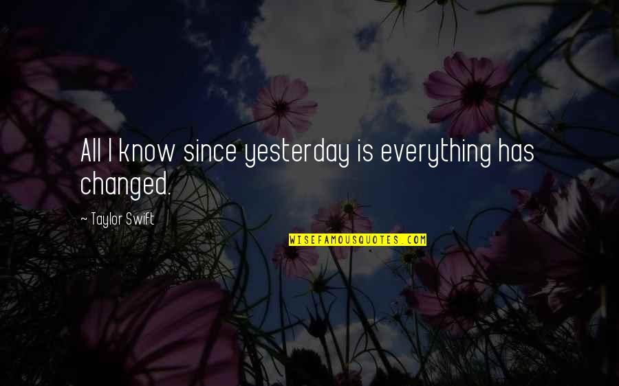 You Changed Everything Quotes By Taylor Swift: All I know since yesterday is everything has