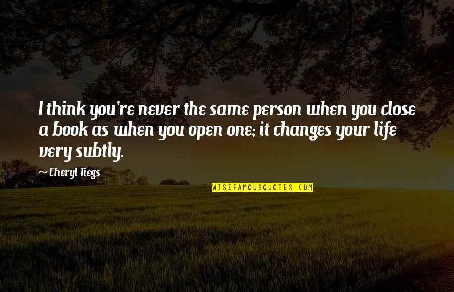 You Changing Your Life Quotes By Cheryl Tiegs: I think you're never the same person when