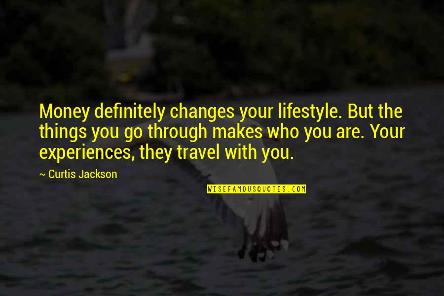 You Changing Your Life Quotes By Curtis Jackson: Money definitely changes your lifestyle. But the things