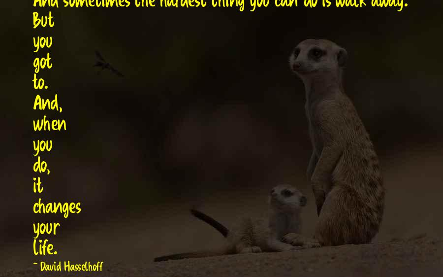 You Changing Your Life Quotes By David Hasselhoff: And sometimes the hardest thing you can do