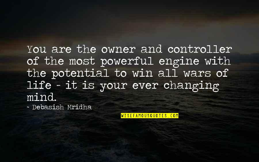 You Changing Your Life Quotes By Debasish Mridha: You are the owner and controller of the