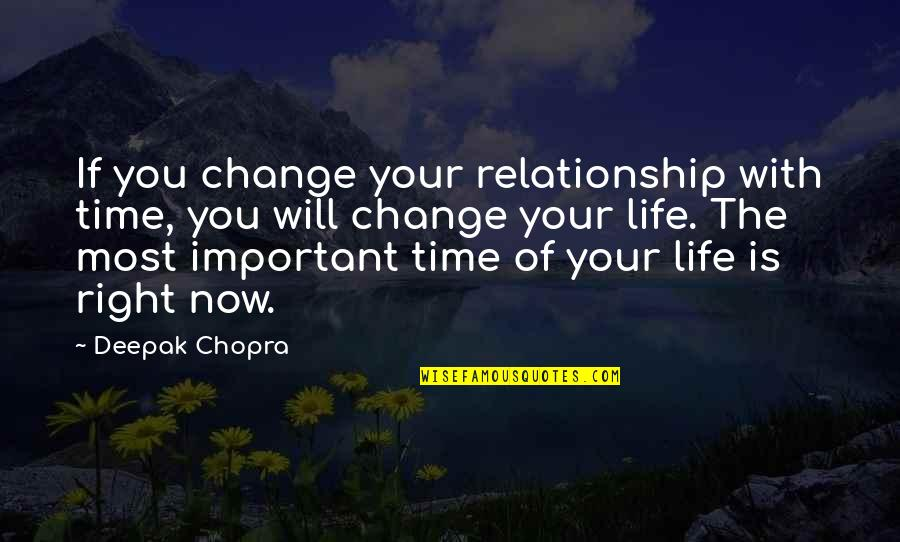 You Changing Your Life Quotes By Deepak Chopra: If you change your relationship with time, you