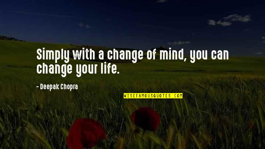 You Changing Your Life Quotes By Deepak Chopra: Simply with a change of mind, you can