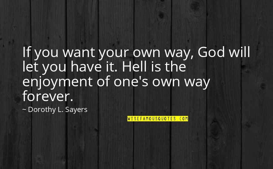 You Changing Your Life Quotes By Dorothy L. Sayers: If you want your own way, God will