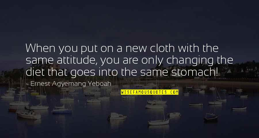 You Changing Your Life Quotes By Ernest Agyemang Yeboah: When you put on a new cloth with