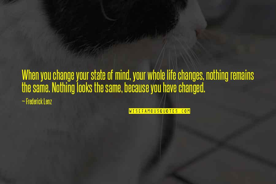 You Changing Your Life Quotes By Frederick Lenz: When you change your state of mind, your