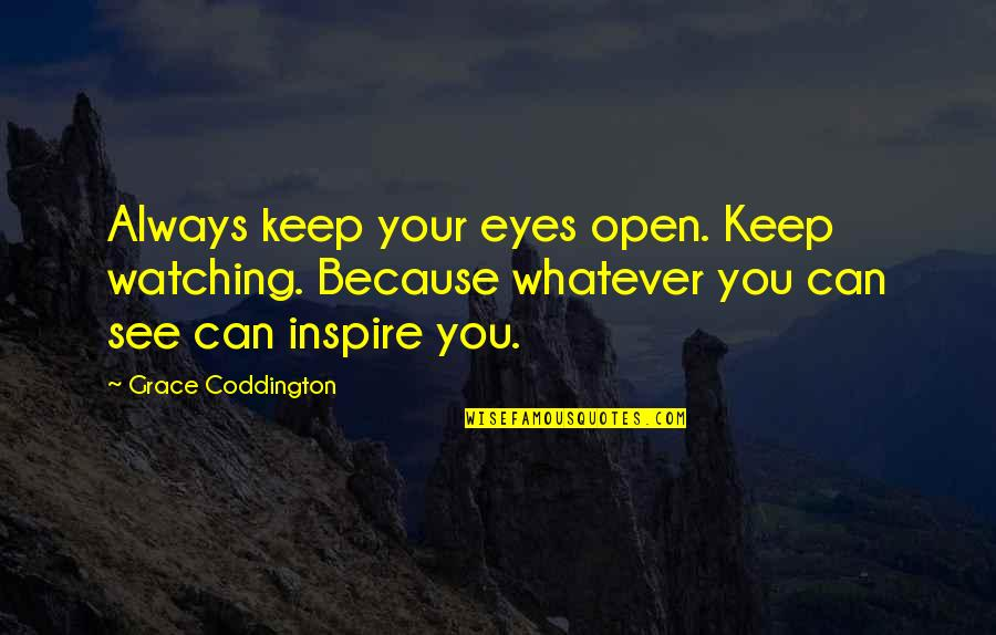 You Changing Your Life Quotes By Grace Coddington: Always keep your eyes open. Keep watching. Because