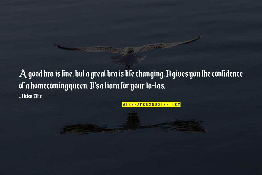 You Changing Your Life Quotes By Helen Ellis: A good bra is fine, but a great