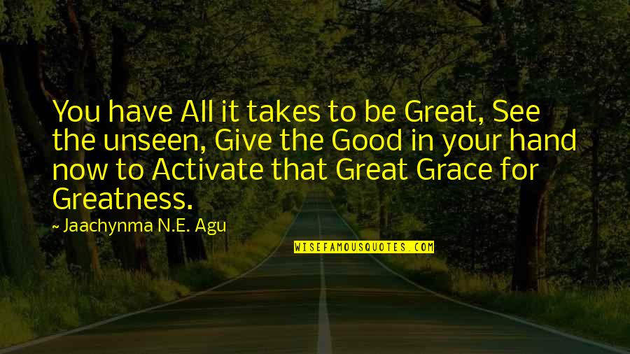 You Changing Your Life Quotes By Jaachynma N.E. Agu: You have All it takes to be Great,