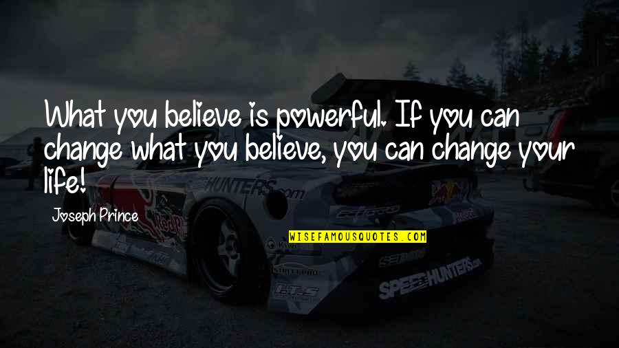 You Changing Your Life Quotes By Joseph Prince: What you believe is powerful. If you can