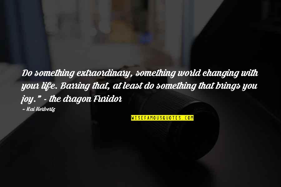You Changing Your Life Quotes By Kai Herbertz: Do something extraordinary, something world changing with your