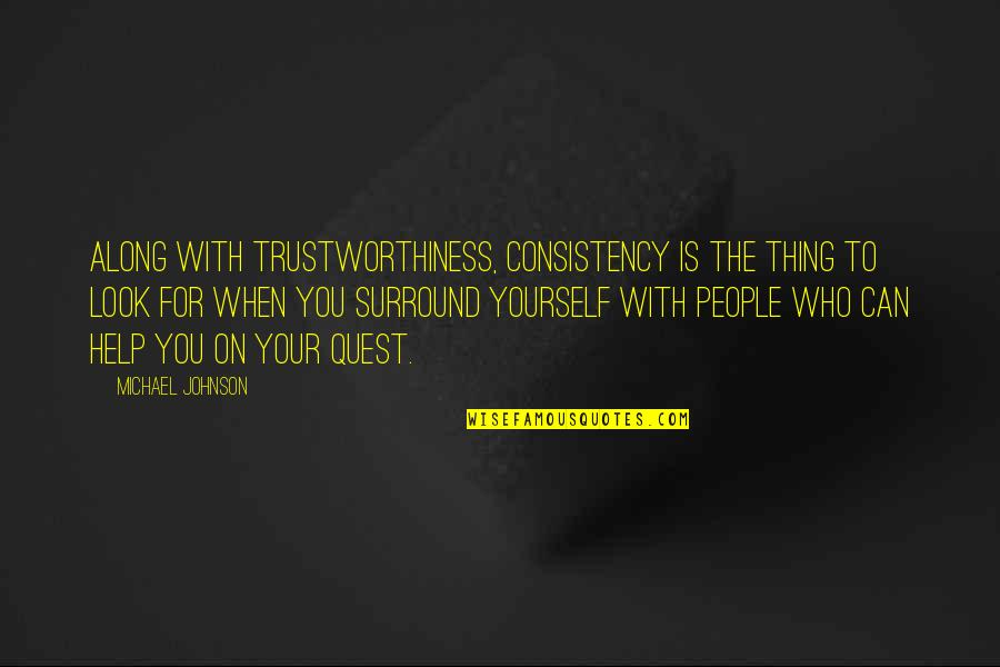 You Changing Your Life Quotes By Michael Johnson: Along with trustworthiness, consistency is the thing to
