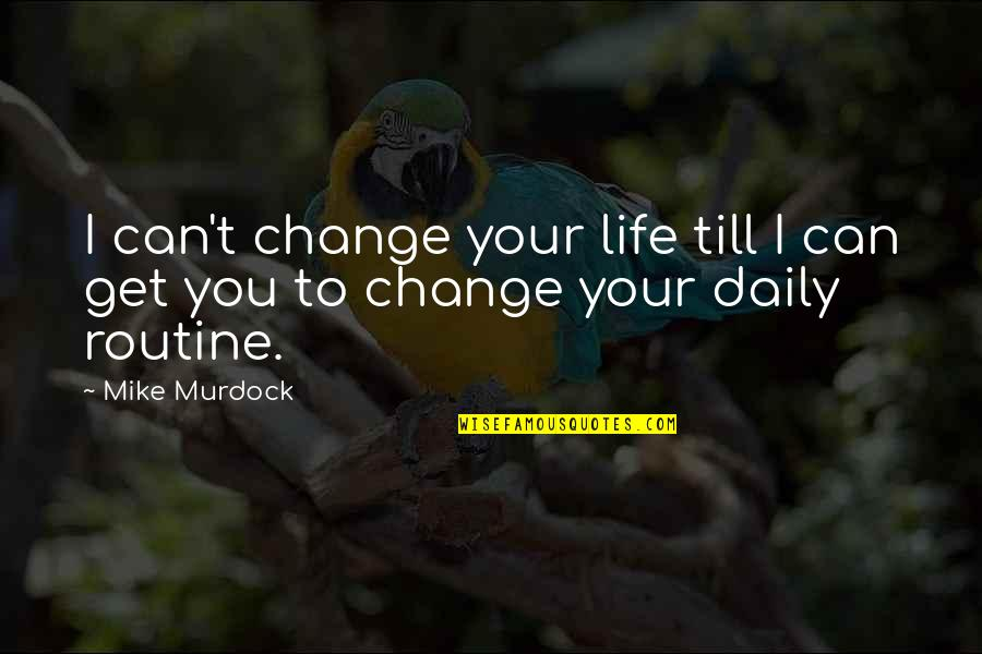 You Changing Your Life Quotes By Mike Murdock: I can't change your life till I can