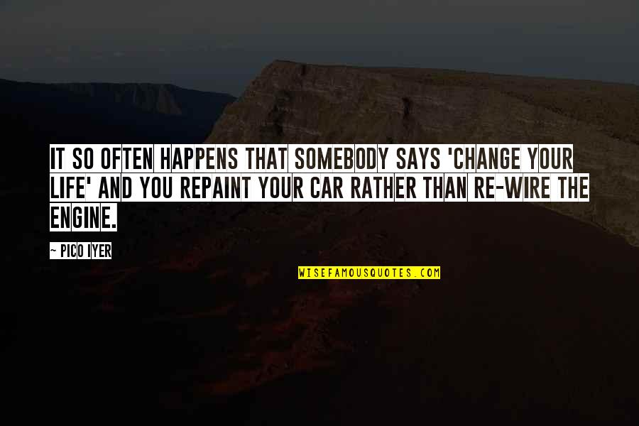 You Changing Your Life Quotes By Pico Iyer: It so often happens that somebody says 'change