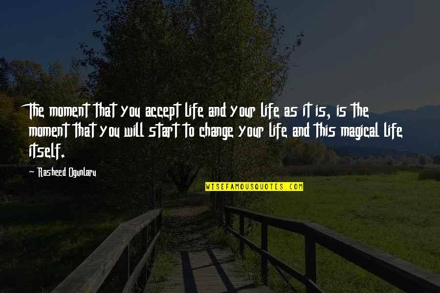 You Changing Your Life Quotes By Rasheed Ogunlaru: The moment that you accept life and your