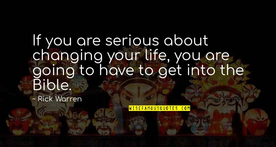 You Changing Your Life Quotes By Rick Warren: If you are serious about changing your life,