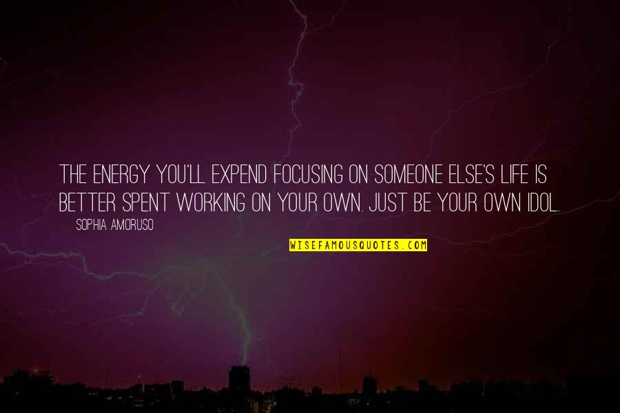 You Changing Your Life Quotes By Sophia Amoruso: The energy you'll expend focusing on someone else's