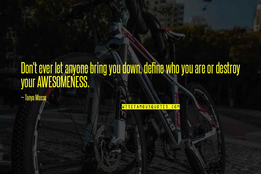 You Changing Your Life Quotes By Tanya Masse: Don't ever let anyone bring you down, define