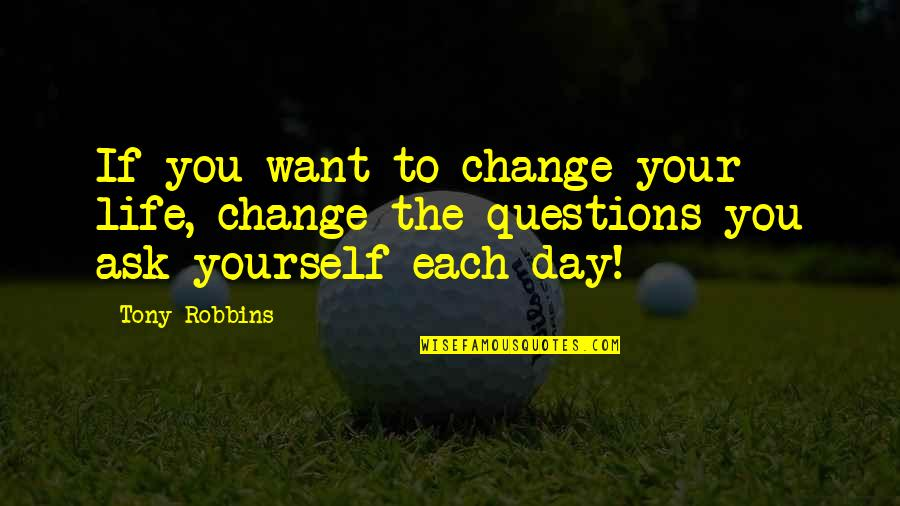 You Changing Your Life Quotes By Tony Robbins: If you want to change your life, change