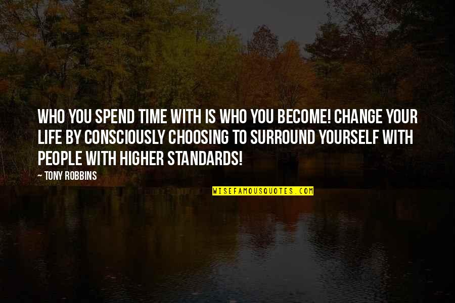 You Changing Your Life Quotes By Tony Robbins: Who you spend time with is who you