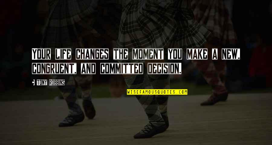 You Changing Your Life Quotes By Tony Robbins: Your life changes the moment you make a