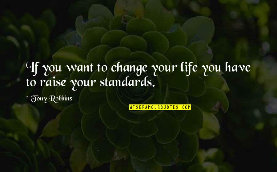 You Changing Your Life Quotes By Tony Robbins: If you want to change your life you