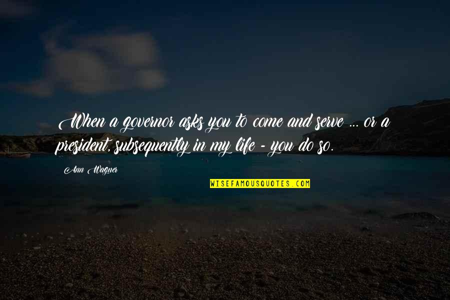 You Come In My Life Quotes By Ann Wagner: When a governor asks you to come and