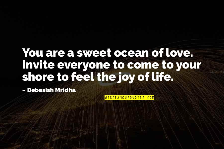 You Come In My Life Quotes By Debasish Mridha: You are a sweet ocean of love. Invite