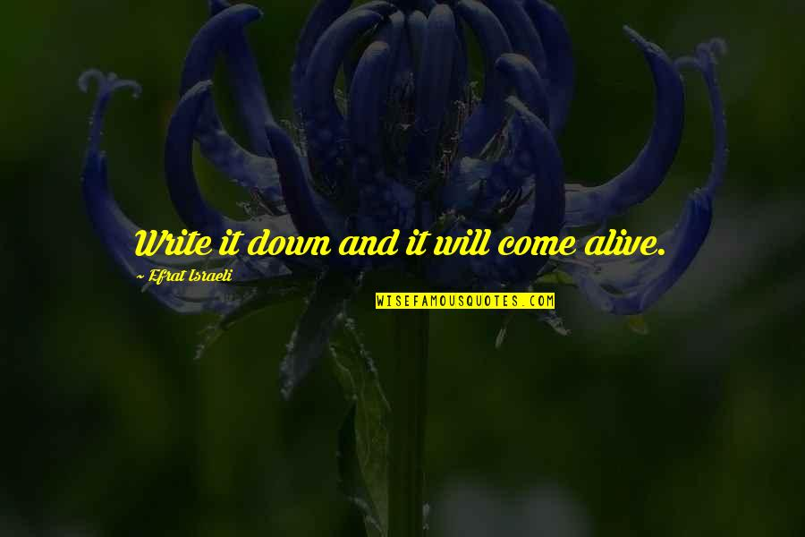 You Come In My Life Quotes By Efrat Israeli: Write it down and it will come alive.