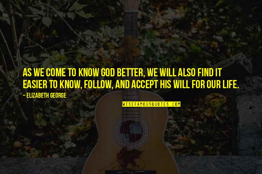 You Come In My Life Quotes By Elizabeth George: As we come to know God better, we