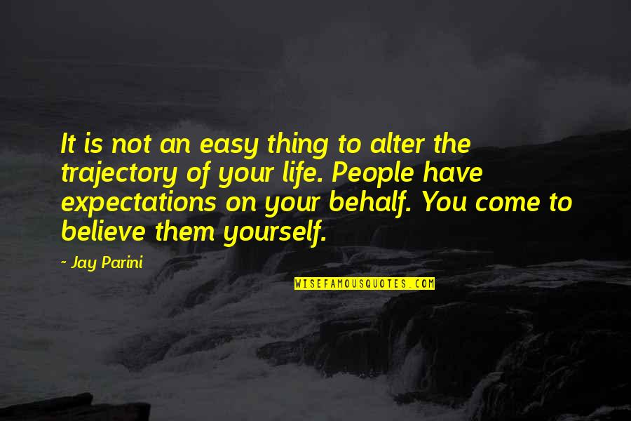 You Come In My Life Quotes By Jay Parini: It is not an easy thing to alter