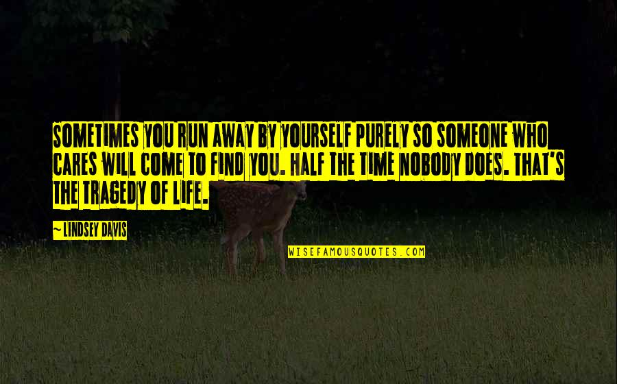 You Come In My Life Quotes By Lindsey Davis: Sometimes you run away by yourself purely so