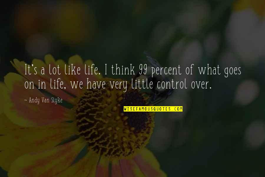 You Control Your Own Life Quotes By Andy Van Slyke: It's a lot like life. I think 99