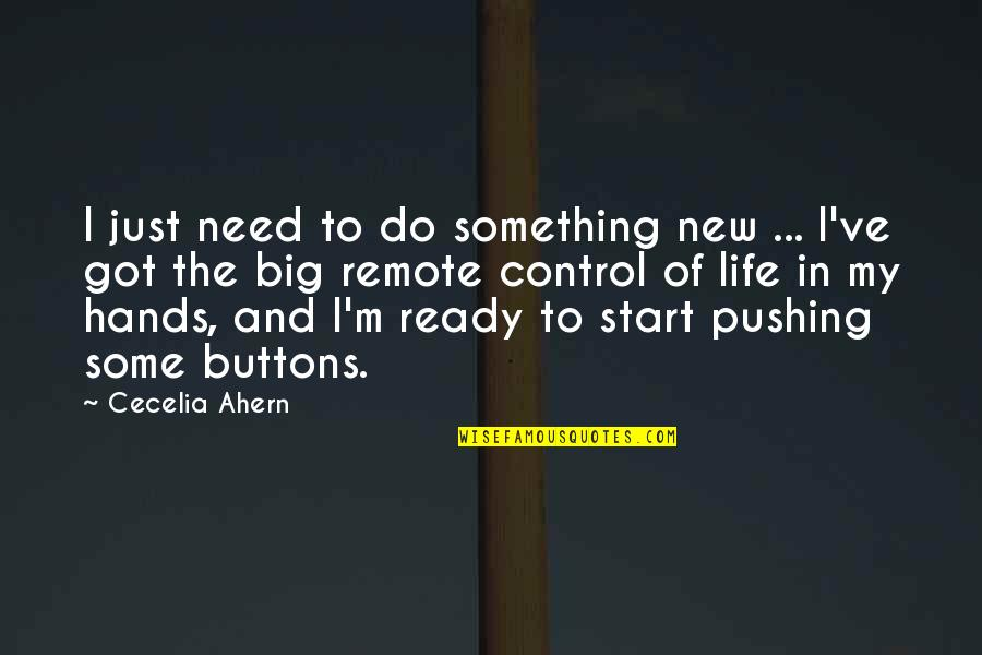You Control Your Own Life Quotes By Cecelia Ahern: I just need to do something new ...