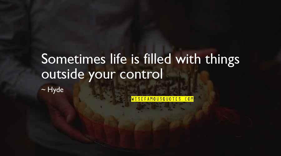 You Control Your Own Life Quotes By Hyde: Sometimes life is filled with things outside your