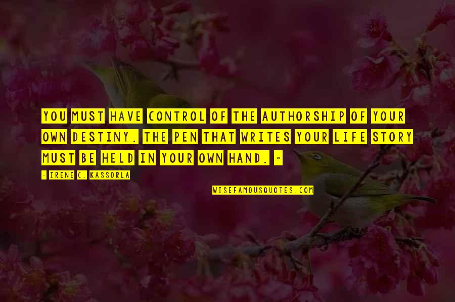 You Control Your Own Life Quotes By Irene C. Kassorla: You must have control of the authorship of