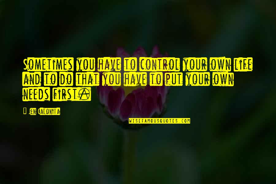 You Control Your Own Life Quotes By Jen Calonita: Sometimes you have to control your own life