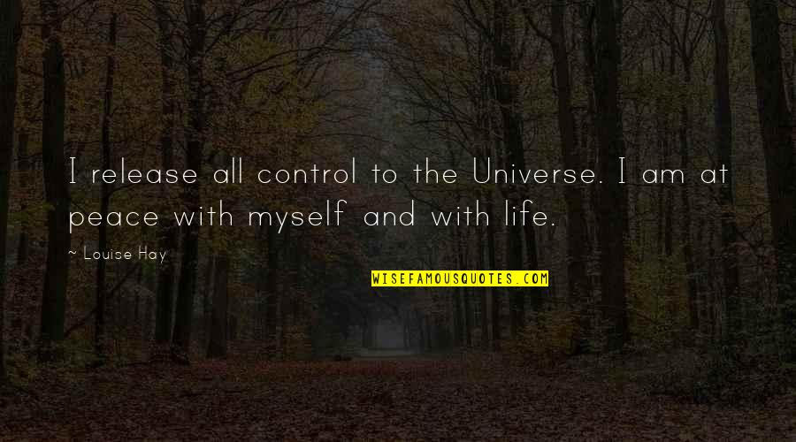 You Control Your Own Life Quotes By Louise Hay: I release all control to the Universe. I